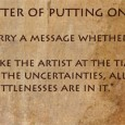 """The mere matter of putting on paint….. [Brush]strokes carry a message whether you will it or not. The stroke is just like the artist at the time he makes it. […]"
